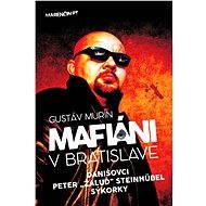 """Mafiáni v Bratislave: Danišovci, Peter ,,Žaluď"""" Steinhübel - sýkorky (SK) - Elektronická kniha"""