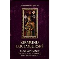 Zikmund Lucemburský - Tajné vzpomínky - Elektronická kniha