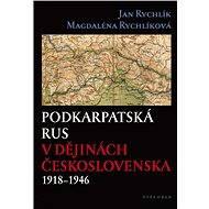 Podkarpatská Rus v dějinách Československa 1918–1946 - Elektronická kniha