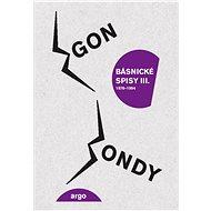 Básnické spisy III. - Egon Bondy