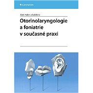 Otorinolaryngologie a foniatrie v současné praxi - Elektronická kniha