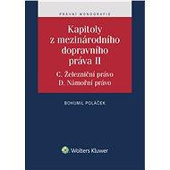 Kapitoly z mezinárodního dopravního práva II (C. Železniční právo, D. Námořní právo) - Elektronická kniha