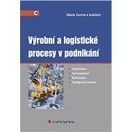 Výrobní a logistické procesy v podnikání - Marie Jurová a kolektiv