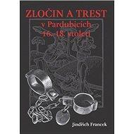 Zločin a trest v Pardubicích 16.- 18. století - Elektronická kniha
