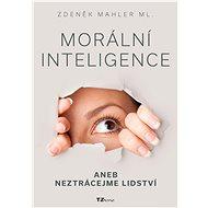 Morální inteligence aneb neztrácejme lidství - Elektronická kniha