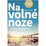 Na volné noze: Podnikejte jako profesionálové - Elektronická kniha