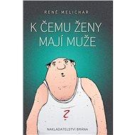 K čemu ženy mají muže - René Melichar
