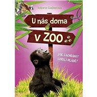 U nás doma v ZOO: Jak zachránit gorilí mládě? - Tatjana Gesslerová, Jörg Hartmann