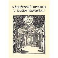 Náboženské divadlo v raném novověku - Elektronická kniha