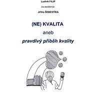 (NE)KVALITA aneb pravdivý příběh kvalit - Elektronická kniha