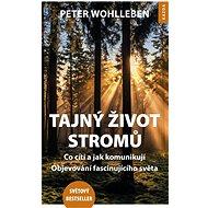 Tajný život stromů: Co cítí a jak komunikují, Objevování fascinujícího světa - Peter Wohlleben