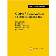 GDPR / Obecné nařízení o ochraně osobních údajů (2016/679/EU) - Praktický komentář - Michal Nulíček, Josef Donát, František Nonnemann, Bohuslav Lichnovský, Jan Tomíšek