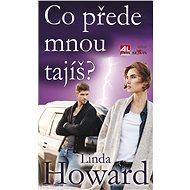 Co přede mnou tajíš? - Linda Howard