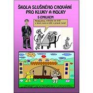 Škola slušného chování pro kluky a holky s Emilkem  - Elektronická kniha