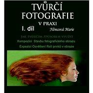 Tvůrčí fotografie v praxi I. díl - Marie Němcová