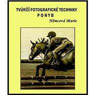 Tvůrčí fotografické techniky - pohyb - Elektronická kniha