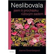 Neslibovala jsem ti procházku růžovým sadem - Elektronická kniha