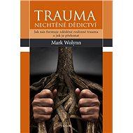 Trauma: nechtěné dědictví - Mark Wolynn