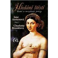 Hledání štěstí - Jane Austenová, Charlotte Brontëová