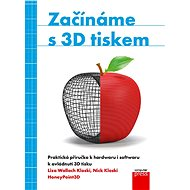 Začínáme s 3D tiskem - Liza Wallach Kloski