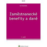 Zaměstnanecké benefity a daně - 4. vydání - Ivan Macháček