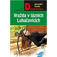 Vražda v lázních Luhačovicích - Elektronická kniha
