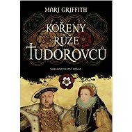 Kořeny růže Tudorovců - Elektronická kniha