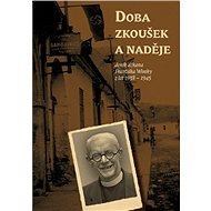 Doba zkoušek a naděje (deník děkana Františka Wonky z let 1938 - 1945) - Elektronická kniha