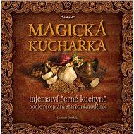 MAGICKÁ KUCHAŘKA - tajemství černé kuchyně podle receptářů starých čarodějnic - Elektronická kniha