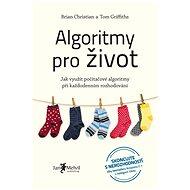 Algoritmy pro život - Elektronická kniha - Skoncujte s nerozhodností díky bestselleru Algoritmy pro život aneb Jak využít počítačové algoritmy při každodenním rozhodování. - Brian Christian