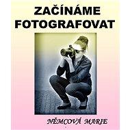 Začínáme fotografovat - Elektronická kniha