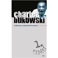 Nikomu nezvoní hrana - Charles Bukowski