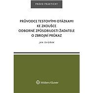 Průvodce testovými otázkami ke zkoušce odborné způsobilosti žadatele o zbrojní průkaz - Jan Dvořák ml.