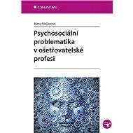 Psychosociální problematika v ošetřovatelské profesi - Alena Mellanová