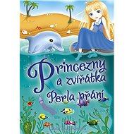 Princezny a zvířátka: Perla přání - Elektronická kniha
