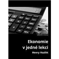 Ekonomie v jedné lekci - Elektronická kniha - Úspěšná kniha pro každého, kdo chce pochopit základní principy fungování ekonomiky. - Henry Hazlitt