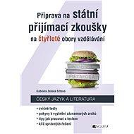 Příprava na státní přijímací zkoušky na čtyřleté obory vzdělávání - Český jazyk a literatura - Gabriela Zelená Sittová