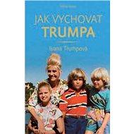 Jak vychovat Trumpa - Ivana Trump