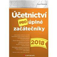 Účetnictví pro úplné začátečníky 2018 - Elektronická kniha