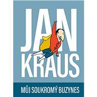 Jan Kraus: Můj soukromý buzynes - Elektronická kniha