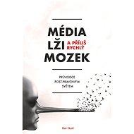 Média, lži a příliš rychlý mozek - Elektronická kniha