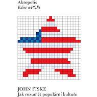 Jak rozumět populární kultuře - John Fiske