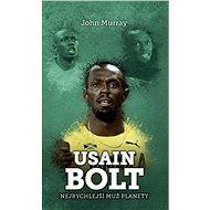 Usain Bolt: nejrychlejší muž planety - John Murray