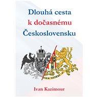 Dlouhá cesta k dočasnému Československu - Ivan Kazimour