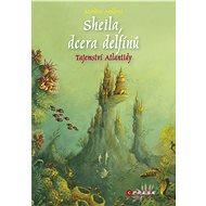 Sheila, dcera delfínů: Tajemství Atlantidy - Elektronická kniha