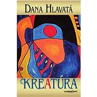 Kreatúra - Dana Hlavatá