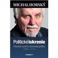 Politické iskrenie|Víťazstvá a prehry slovenskej politiky|1989 – 2018 - Michal Horský