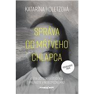 Správa od mŕtveho chlapca - Katarína Holetzová