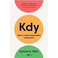 Kdy: Věda a umění dokonalého načasování - Elektronická kniha - Dělejte ve správný čas ty správné věci. vydestiloval z přelomových výzkumů a pozoruhodných příběhů knihu plnou praktických rad. - H. Daniel Pink