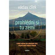Prohlédni si tu zemi - Václav Cílek